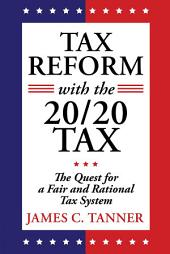 Tax Reform with the 20/20 Tax: The Quest for a Fair and Rational Tax System