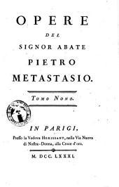 Opere del signor abate Pietro Metastasio. Tomo primo [-duodecimo]: Volume 9