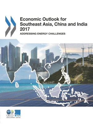 Economic Outlook for Southeast Asia  China and India 2017 Addressing Energy Challenges PDF