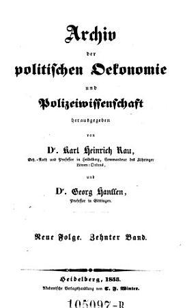 Archiv der politischen Oekonomie und Polizeiwissenschaft  herausgegeben von Dr  Karl Heinrich Rau     und Dr  Georg Hanssen  Professor in Leipzig PDF