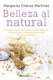 Belleza al natural: Recetas a base de ingredientes naturales para cuidar la piel y el cabello