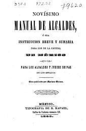 Novísimo manual de alcaldes: ó sea, instruccion breve y sumaria para los de la capital de México y para los alcaldes y jueces de paz de los estados