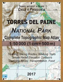 2017 Torres Del Paine National Park Complete Topographic Map Atlas 1:50000 (1cm = 500m) Travel Without a Guide Chile Patagonia Trekking, Hiking Routes, Walking Trails Terrain Relief Elevation Contours Camping Spots, Transportation, Food