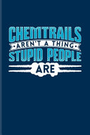 Chemtrails Aren't A Thing Stupid People Are