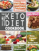 The Keto Diet Cookbook for Beginners  Easy   Delicious Low Carb Recipes for Busy People On A Keto Diet Book