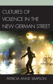 Cultures of Violence in the New German Street PDF