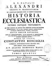 R. P. Natalis Alexandri, Ordinis FF. Praedicatorum ... Historia ecclesiastica Veteris Novique Testamenti ...