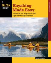 Kayaking Made Easy: A Manual for Beginners with Tips for the Experienced, Edition 4