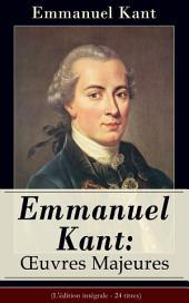 Emmanuel Kant: Oeuvres Majeures (L'édition intégrale - 24 titres): Critique de la raison pratique + Doctrine de la vertu + Doctrine du droit + La Métaphysique des mœurs + Qu'est-ce que les Lumières ? + Les Derniers Jours d'Emmanuel Kant + Analyse de sa philosophie…