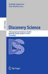 Discovery Science: 18th International Conference, DS 2015, Banff, AB, Canada, October 4-6, 2015. Proceedings