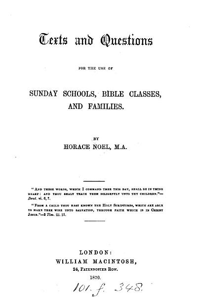 Texts And Questions For The Use Of Sunday Schools Bible Classes And Families By H Noel