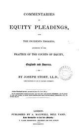 Commentaries on Equity Pleadings: And the Incidents Thereto, According to the Practice of the Courts of Equity of England and America