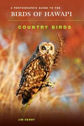 A Photographic Guide to the Birds of Hawaii: Country Birds