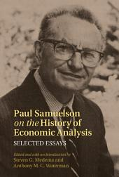 Paul Samuelson on the History of Economic Analysis: Selected Essays