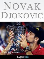 Novak Djokovic Bio: A Perfect Season?