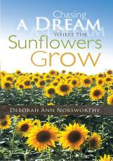Chasing a Dream Where the Sunflowers Grow PDF