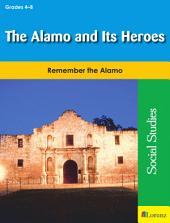 The Alamo and Its Heroes: Remember the Alamo