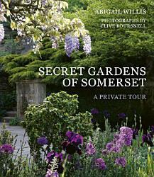 Secret Gardens Of Somerset Book PDF