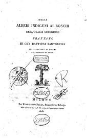Degli alberi indigeni ai boschi dell'Italia superiore trattato di Gio. Battista Sartorelli ...