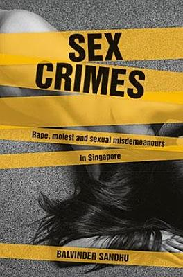 Sex Crimes Rape Molest And Sexual Misdemeanours In Singapore