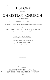 History of the Christian Church: A.D. 1517-1648, reformation and counter-reformation; edited by Dr. G. Kawerau ... translated by J.H. Freese