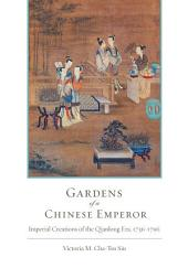 Gardens of a Chinese Emperor: Imperial Creations of the Qianlong Era, 1736-1796