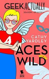 Aces Wild (Geek Actually Season 1 Episode 9)