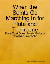 When the Saints Go Marching In for Flute and Trombone - Pure Duet Sheet Music By Lars Christian Lundholm