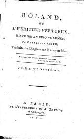 Roland, Ou L'Héritier Vertueux, Histoirer En Cinq Volumes: Volume3