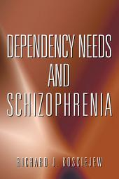 DEPENDENCY NEEDS AND SCHIZOPHRENIA