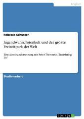"""Jugendwahn, Totenkult und der größte Freizeitpark der Welt: Eine Auseinandersetzung mit Peter Therouxs """"Translating LA"""""""