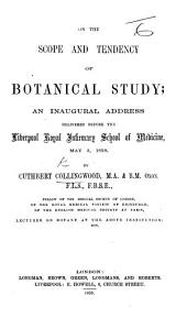 On the Scope and Tendency of Botanical Study; an inaugural address delivered before the Liverpool Royal Infirmary School of Medicine, etc