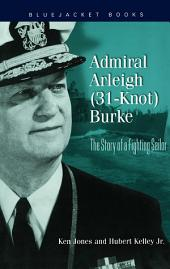 Admiral Arleigh (31-Knot) Burke: The Story of a Fighting Sailor