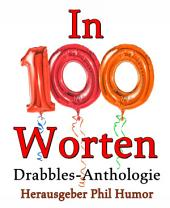 In 100 Worten: Drabbles-Anthologie