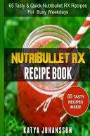 NutriBullet RX Recipe Book Book