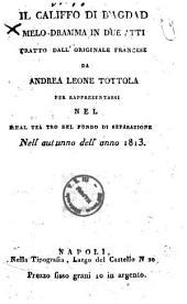 Il califfo di Bagdad melo-dramma in due atti tratto dall'originale francese da Andrea Leone Tottola per rappresentarsi nel Real teatro del Fondo di separazione nell'autunno dell'anno 1813