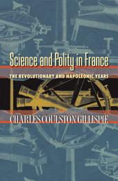 Science and Polity in France: The Revolutionary and Napoleonic Years