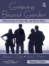 Grieving Beyond Gender: Understanding the Ways Men and Women Mourn, Revised Edition, Edition 2
