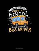 I Often Think of Skipping School Then I Remember I m the Bus Driver
