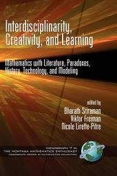 Interdisciplinarity, Creativity, and Learning: Mathematics with Literature, Paradoxes, History, Technology, and Modeling