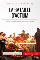 La bataille d'Actium: La fin d'un siècle de guerres civiles romaines