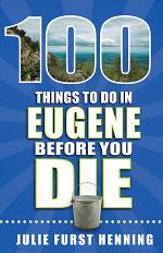 100 Things to Do in Eugene Before You Die