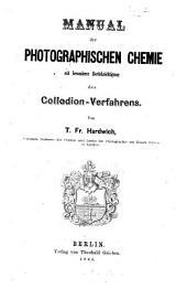 Manual der photographischen Chemie mit besonderer Berücksichtigung des Collodien-Verfahrens: Von T. Fr. Hardwich