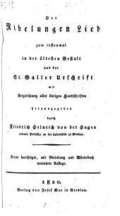 Der Nibelungen Lied: zum erstenmal in der ältesten Gestalt aus der St. Galler Urschrift mit Vergleichung aller übrigen Handschriften