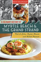 A Culinary History of Myrtle Beach & the Grand Strand: Fish & Grits, Oyster Roasts and Boiled Peanuts