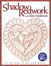 Shadow Redwork With Alex Anderson: 24 Designs to Mix and Match