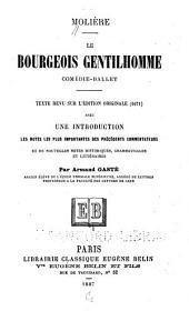 ... Le bourgeois gentilhomme: comédie-ballet. Texte revu sur l'édition originale (1671) avec une introduction. Les notes les plus importantes des précédents commentateurs et de nouvelles notes historiques, grammaticales et littéraires