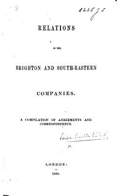 Relations of the Brighton and South Eastern Companies  A compilation of agreements and correspondence   With map
