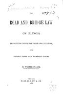 The Road and Bridge Law of Illinois in Counties Under Township Organization  with Copious Notes and Numerous Forms PDF