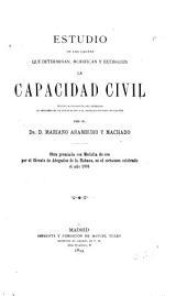 Estudio de las causas que determinan: modifican y extinguen la capacidad civil, segun la filosofia del derecho la historia de la legislacion y el derecho vigente en españa